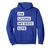 I'm Living My Best Life T-shirt Hoodie Royal Blue