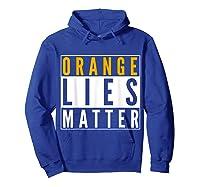 Orange Lies Matter Anti Trump Activist Protest Impeach T Shirt Hoodie Royal Blue