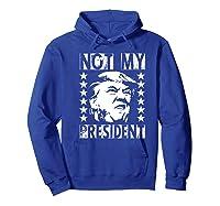 Not My President 2020 Election Impeach Trump Premium T Shirt Hoodie Royal Blue