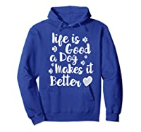 A Dog Makes It Better For Dog Lovers Tshirt T-shirt Hoodie Royal Blue