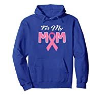 Pink Ribbon For My Mom Breast Cancer Awareness Month Premium T Shirt Hoodie Royal Blue