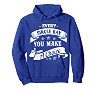 Every Single Day You Make A Choice Happy Self Empowert T Shirt Hoodie Royal Blue