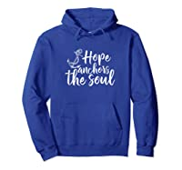 Hope Anchors The Soul T Shirt Gift S000100 Hoodie Royal Blue