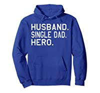 Fathers Day Gift For Husband Single Dad Hero Funny Shirt Hoodie Royal Blue