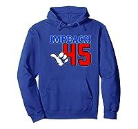 Impeach 45 President Trump Impeacht Premium T Shirt Hoodie Royal Blue