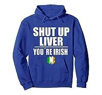 Shut Up Liver Funny Saint Patrick S Day T Shirt  Hoodie Royal Blue