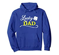 S Lucky Dad Fun Family Saint Patrick S Day Holiday T Shirt Hoodie Royal Blue