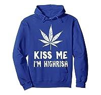 Saint Patrick S Day Kiss Me I M Highrish Funny T Shirt Hoodie Royal Blue
