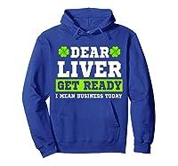 Dear Liver Get Ready Funny Saint Patrick S Day Gift Tshirt Hoodie Royal Blue