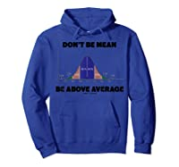 Don T Be Mean Be Above Average Bell Curve Statistics Humor Shirts Hoodie Royal Blue