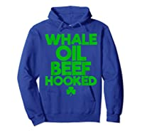 Whale Oil Beef Hooked T Shirt Saint Paddy S Day Shirt Hoodie Royal Blue