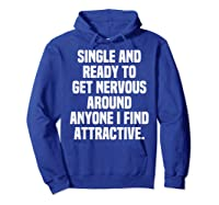 Single And Ready To Get Nervous Around Anyone I Attractive Shirts Hoodie Royal Blue