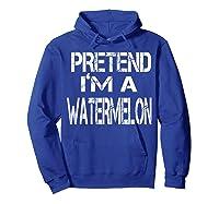 Pretend I'm A Watermelon Lazy Halloween Costume Shirts Hoodie Royal Blue