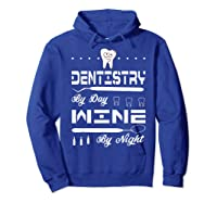 Dentistry By Day Wine By Night Gift Dental Hygienist Shirts Hoodie Royal Blue