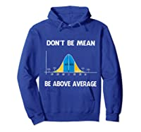 Don T Be Mean Be Above Average Funny Math Lover Gift T Shirt T Shirt Hoodie Royal Blue