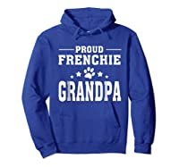 Proud Frenchie Grandpa T Shirt Father S Day Gift Hoodie Royal Blue