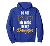 Don T Touch My Tools Or My Daughter Fathers Day T Shirt Hoodie Royal Blue