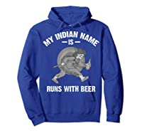 Cool Hilarious My Indian Name Is Runs With Beer Gift T Shirt Hoodie Royal Blue