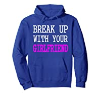 Break Up With Your Girlfriend T Shirt Im Bored Single Shirt Hoodie Royal Blue