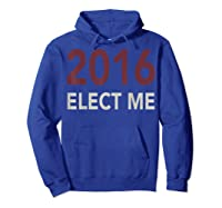 2016 Elect Me Voting Election Day Graphic T Shirt Hoodie Royal Blue
