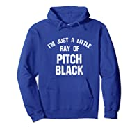 I'm Just A Little Ray Of Pitch Black For Shirts Hoodie Royal Blue