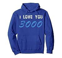 I Love You 3000 Man Woman T-shirt Hoodie Royal Blue