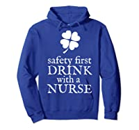 Safety First Drink With A Nurse T Shirt St Patricks Day Hoodie Royal Blue