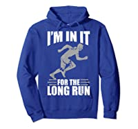 Cute Funny I M In It For The Long Run Running Gift T Shirt Hoodie Royal Blue