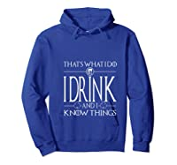 I Drink And I Know Things Saint Patrick Day T Shirt Hoodie Royal Blue