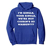 Im Single Shirts For And Woman Now Is Your Chance Hoodie Royal Blue