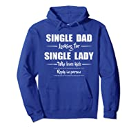 Single Dad Looking For Single Lady T Shirt Loves  Hoodie Royal Blue