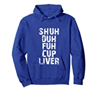 Funny Beer Drinking Shuh Duh Fuh Cup Liver Shirts Hoodie Royal Blue