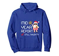 Funny Mid Year Report Still Naughty Christmas In July Shirts Hoodie Royal Blue
