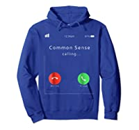 Common Sense Is Calling You T Shirt Hoodie Royal Blue