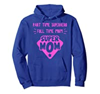 Super Mom Superhero Mother Matriarch Mothers Day Mama Madre T Shirt Hoodie Royal Blue