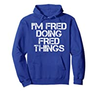 I'm Fred Doing Fred Things Shirt Funny Christmas Gift Idea Hoodie Royal Blue