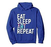 Eat Sleep Art Repeat T Shirt Funny Artist Creative Gift Tank Top Hoodie Royal Blue