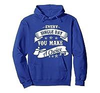 Every Single Day You Make A Choice Happy Self Empowert Premium T Shirt Hoodie Royal Blue