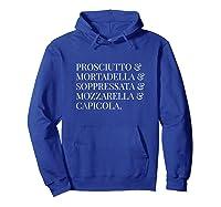 Prosciutto Mortadella Soppressata Mozzarella Capicola Shirt Hoodie Royal Blue