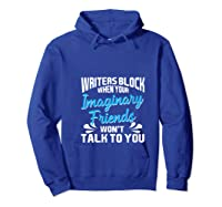 Writer S Block When Your Imaginary Friends Won T Talk To You T Shirt Hoodie Royal Blue