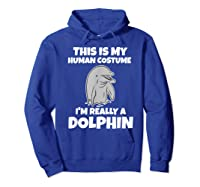 This Is My Human Costume I'm Really A Dolphin Funny Shirts Hoodie Royal Blue