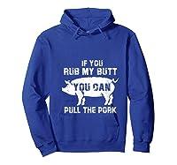 Rub My Butt Then You Can Pull My Pork Funny Bbq Pig T-shirt Hoodie Royal Blue