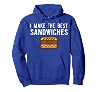 Making Best Sandwiches Shirt Funny Sandwich Tee Gift Hoodie Royal Blue