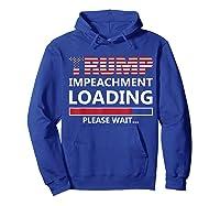 Trump Impeacht Loading Please Wait Shirt Impeach 45 Tee Hoodie Royal Blue