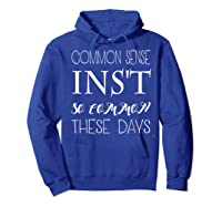 Common Sense Isn T So Common These Days T Shirt Hoodie Royal Blue