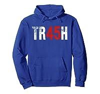 Trump Trash 45 T Shirt Impeach President Protest Rally Gift Hoodie Royal Blue