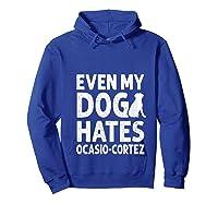 Even My Dog Hates Ocasio Cortez Anti Liberal Pro Trump Shirts Hoodie Royal Blue