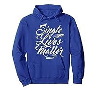 Single Lives Matter Valentine S Day T Shirt Hoodie Royal Blue