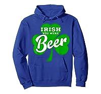 Irish You Were Beer T Shirt Saint Paddy S Day Shirt Hoodie Royal Blue