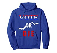 Vote Or Die Halloween Midterm Election Political T Shirt Hoodie Royal Blue